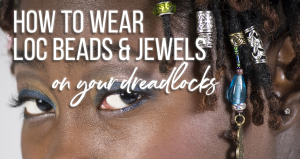 how to wear loc jewels & loc beads