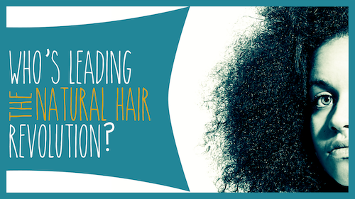 Who's Leading the Natural Hair Revolution