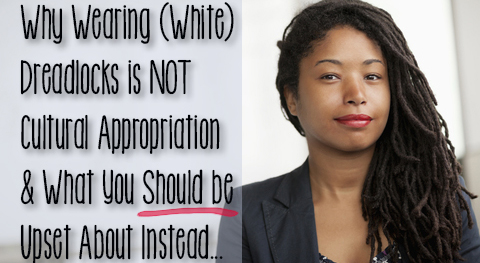 Why Wearing (White) Dreadlocks is NOT Cultural Appropriation And What You Should be Upset About Instead…