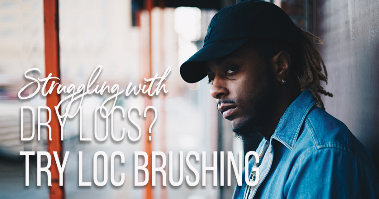 Struggling with Dry Locs? Try the Loc Brushing Technique to Restore Shine & Sheen