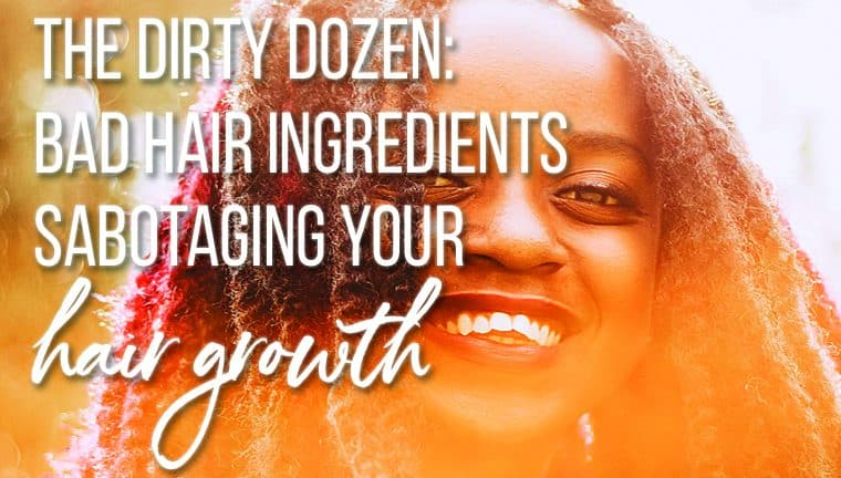 The Dirty Dozen: Bad Hair Ingredients Sabotaging Your Hair Growth