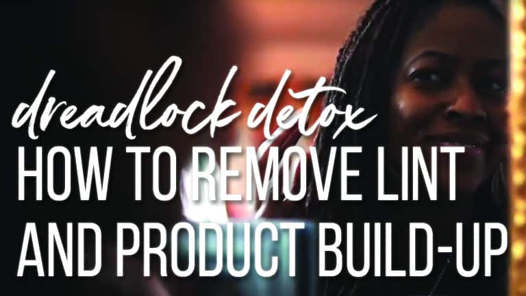 Dread Detox: How To Get Rid Of Buildup In Locs Like A Boss