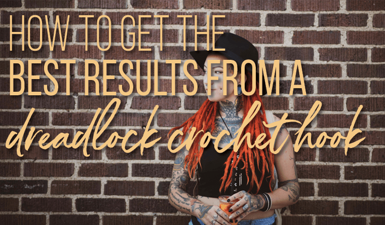 How To Get the Best Results With A Dreadlock Crochet Hook