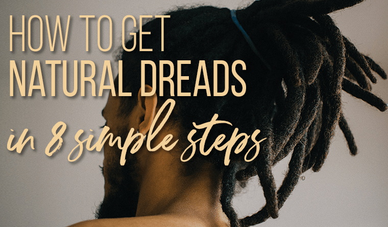 How To Make Natural Dreadlocks in 8 Simple Steps